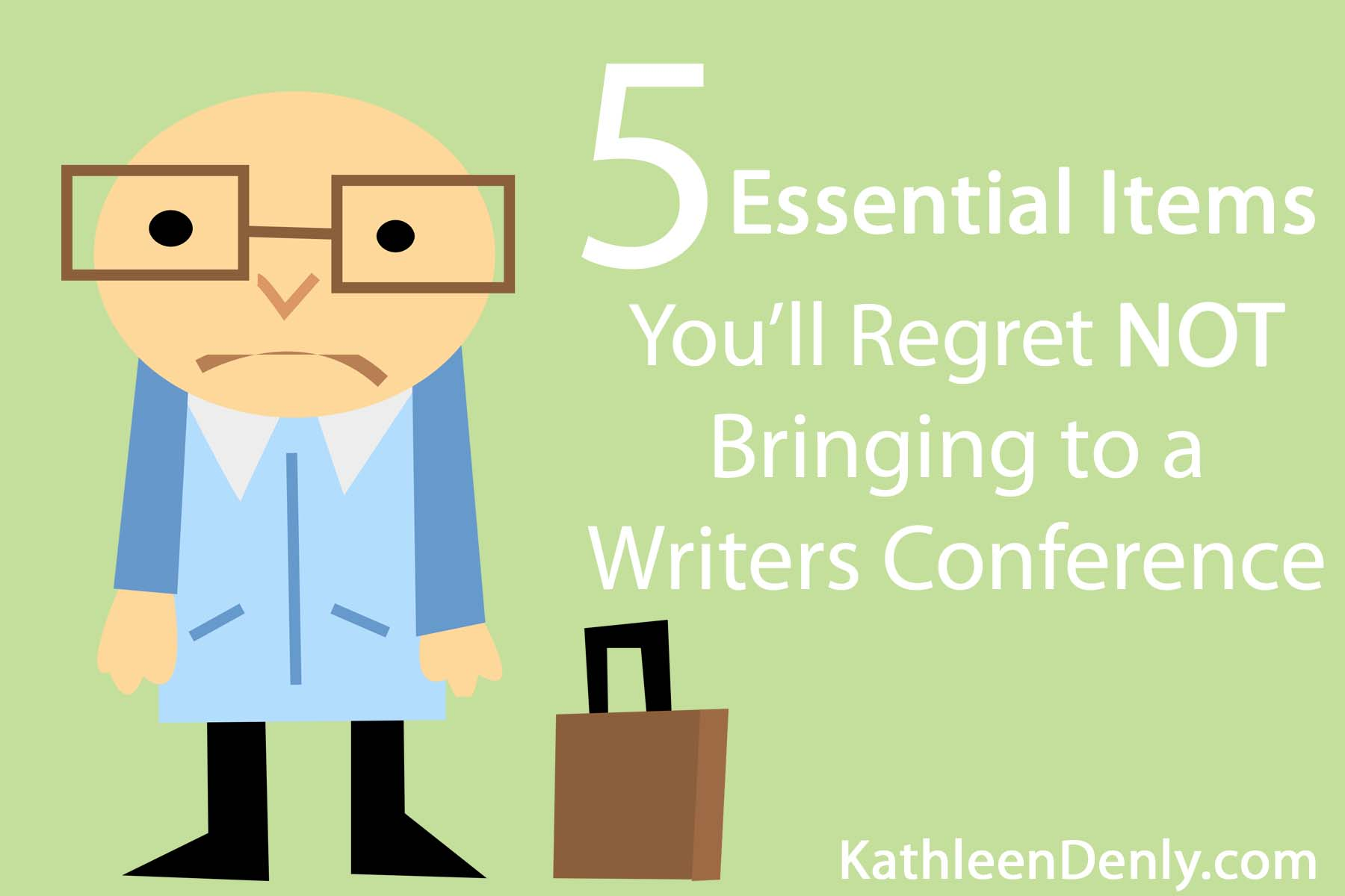 5 Essential Items You'll Regret Not Bringing to a Writers Conference by Kathleen Denly