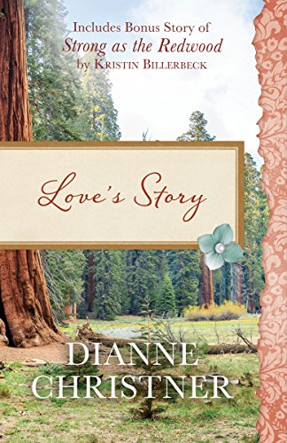 Love's Story by Dianne Christner with Bonus Story of Strong as the Redwood by Kristin Billerbeck