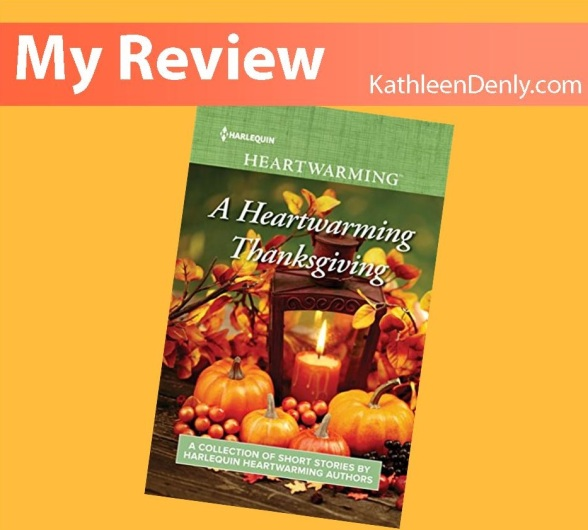Post Title Image - My Review: A Heartwarming Thanksgiving - A Collection of Short Stories by Harlequin Heartwarming Authors. Review by Kathleen Denly. Book Cover shows fall leaves around a lantern holding a lit candle, surrounded by small pumpkins and fall berries.