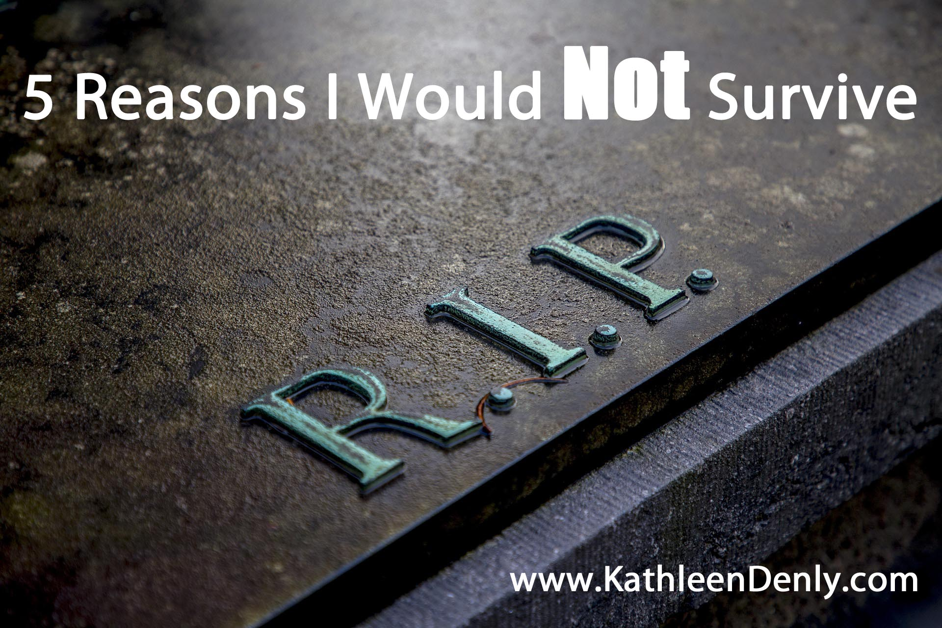 5 Reasons I would NOT survive