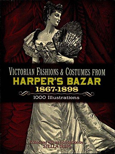 Victorian Fashions & Costumes from Harper's Bazar 1867-1898