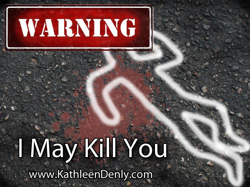 Blog Post - I may kill you