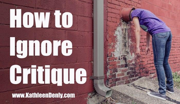 How to Ignore Critique
